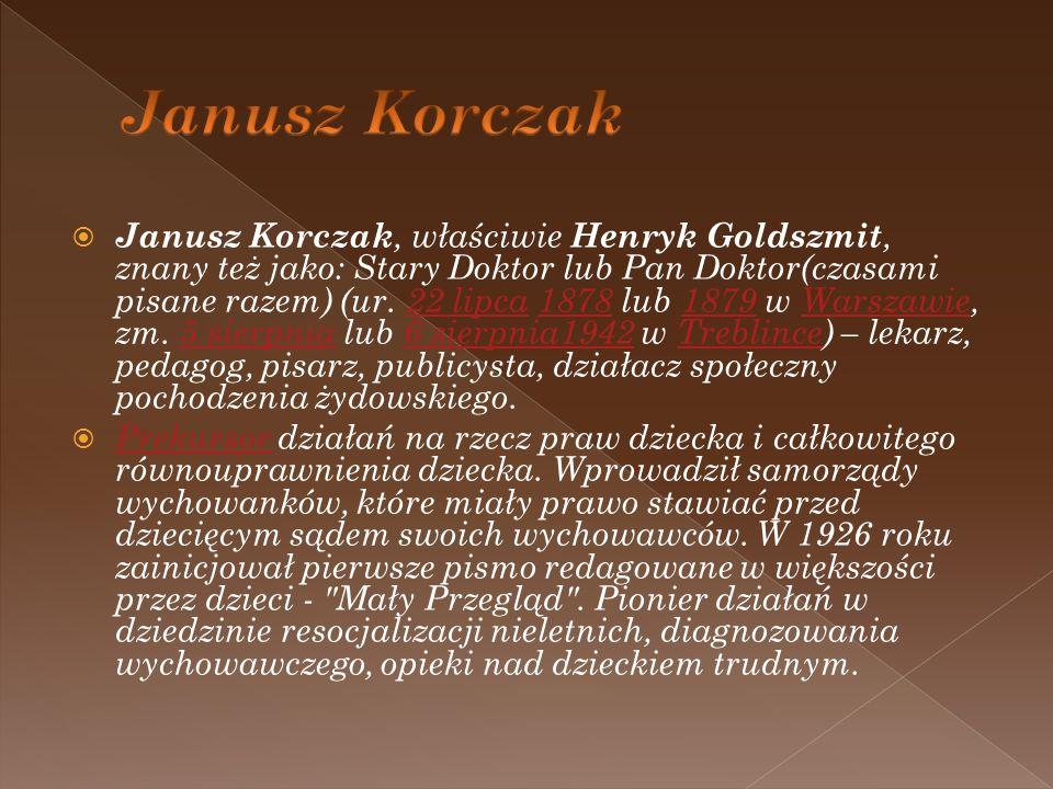 Janusz Korczak, właściwie Henryk Goldszmit, znany też jako: Stary Doktor lub Pan Doktor(czasami pisane razem) (ur. 22 lipca 1878 lub 1879 w Warszawie,