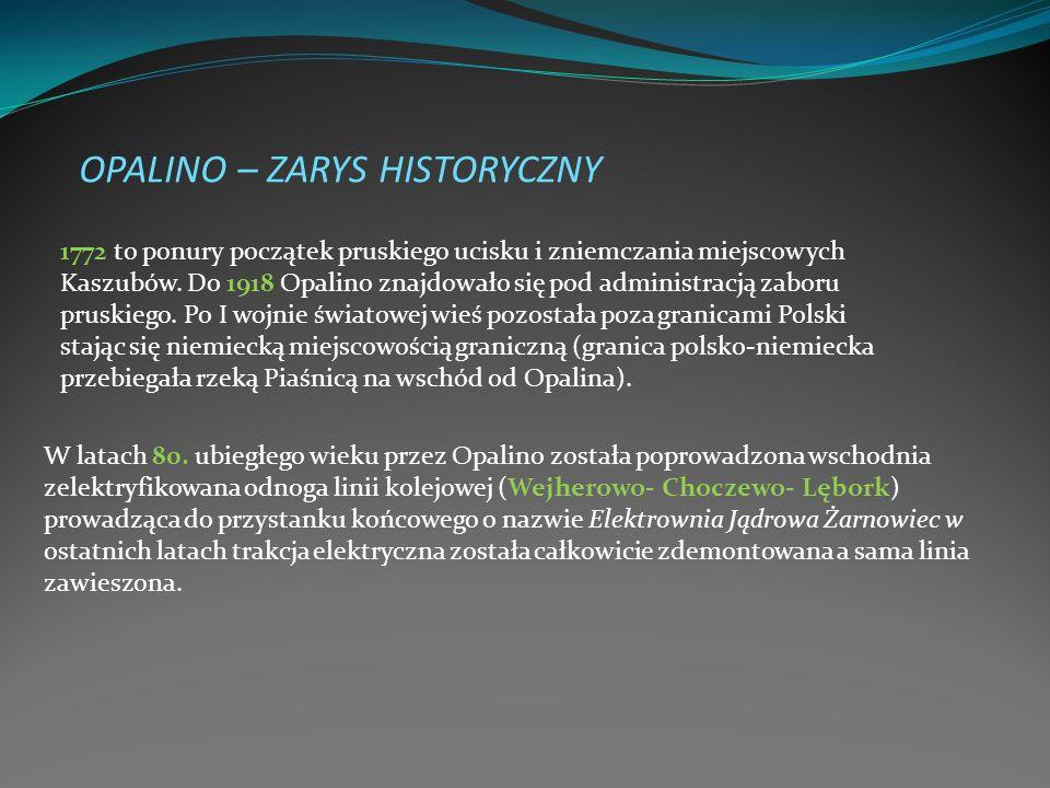 OPALINO – ZARYS HISTORYCZNY 1772 to ponury początek pruskiego ucisku i zniemczania miejscowych Kaszubów. Do 1918 Opalino znajdowało się pod administra