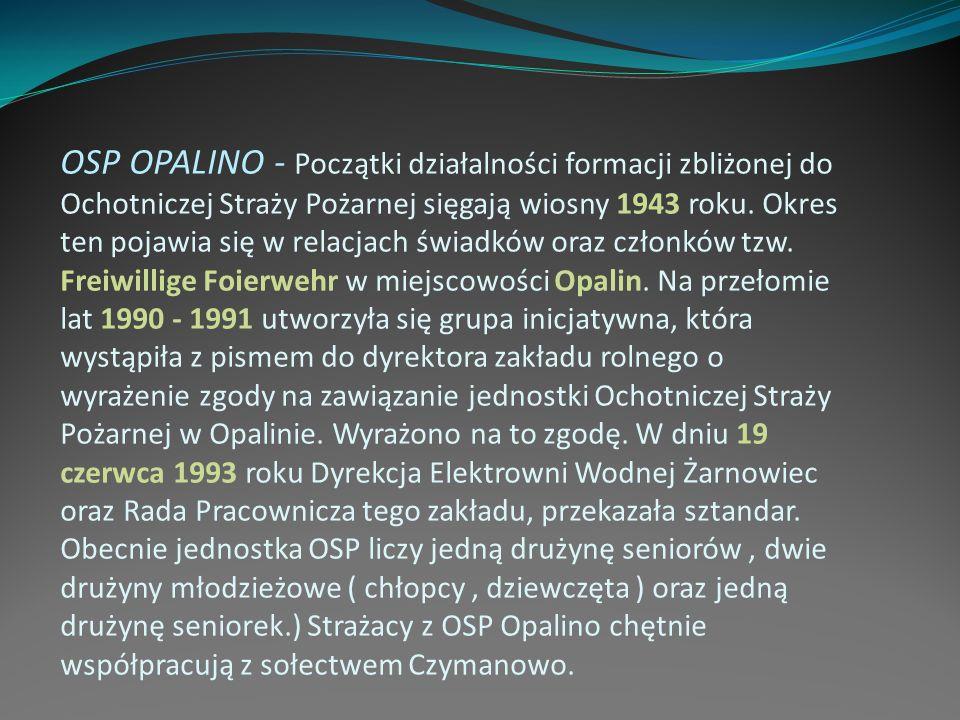OSP OPALINO - Początki działalności formacji zbliżonej do Ochotniczej Straży Pożarnej sięgają wiosny 1943 roku. Okres ten pojawia się w relacjach świa