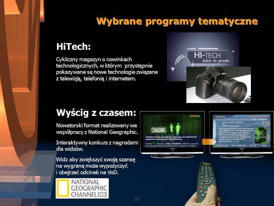 Wybrane programy tematyczne 16 HiTech: Cykliczny magazyn o nowinkach technologicznych, w którym przystępnie pokazywane są nowe technologie związane z telewizją, telefonią i internetem.