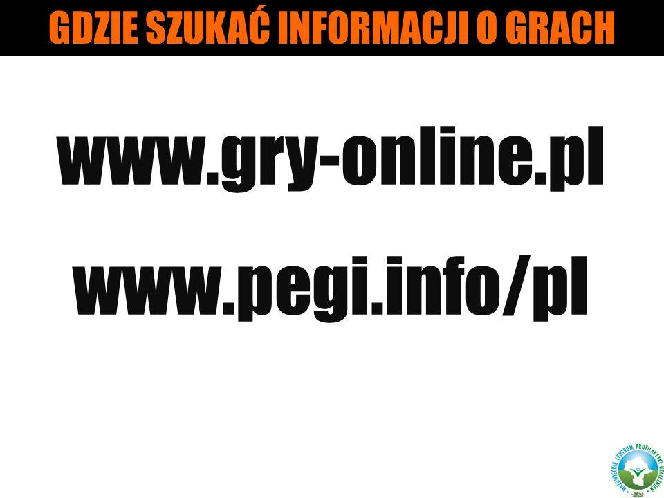 GDZIE SZUKAĆ INFORMACJI O GRACH www.gry-online.pl www.pegi.info/pl