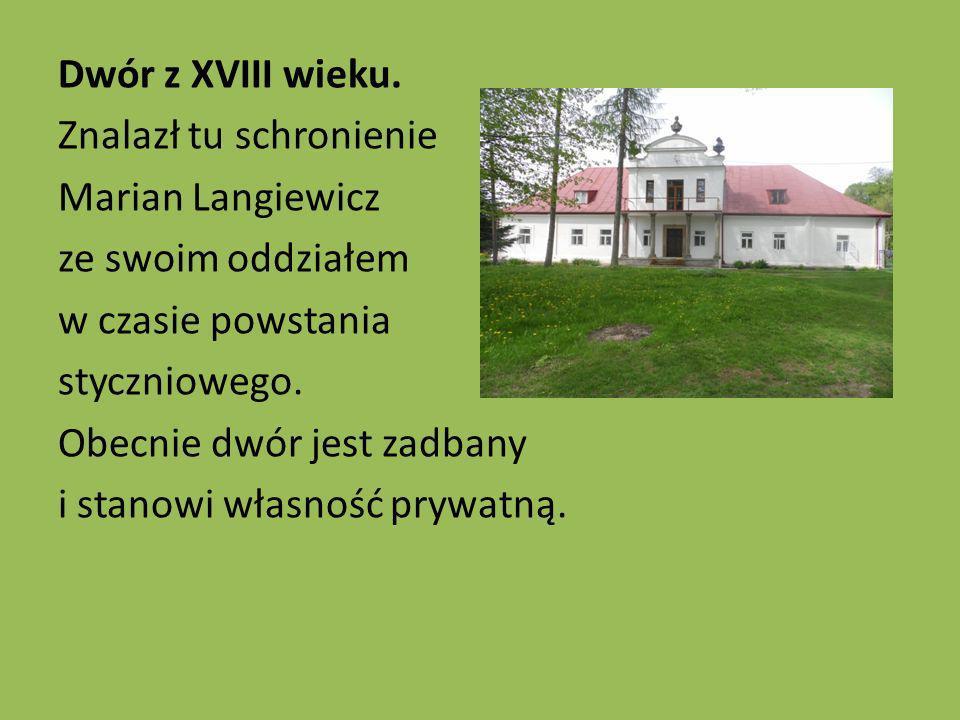 Dwór z XVIII wieku. Znalazł tu schronienie Marian Langiewicz ze swoim oddziałem w czasie powstania styczniowego. Obecnie dwór jest zadbany i stanowi w