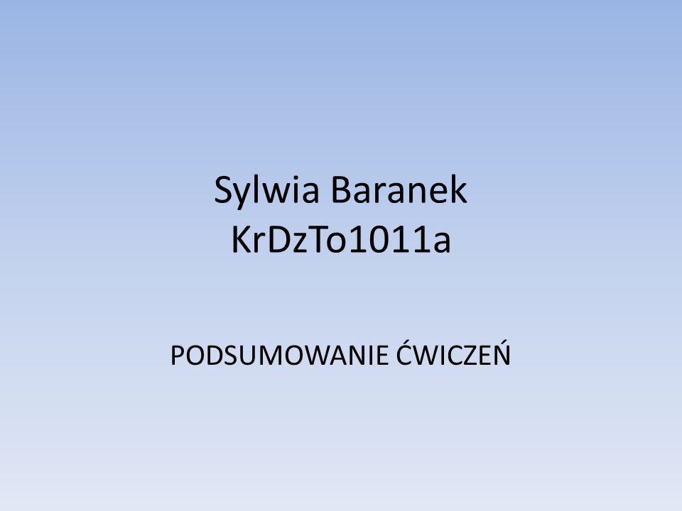 Sylwia Baranek KrDzTo1011a PODSUMOWANIE ĆWICZEŃ
