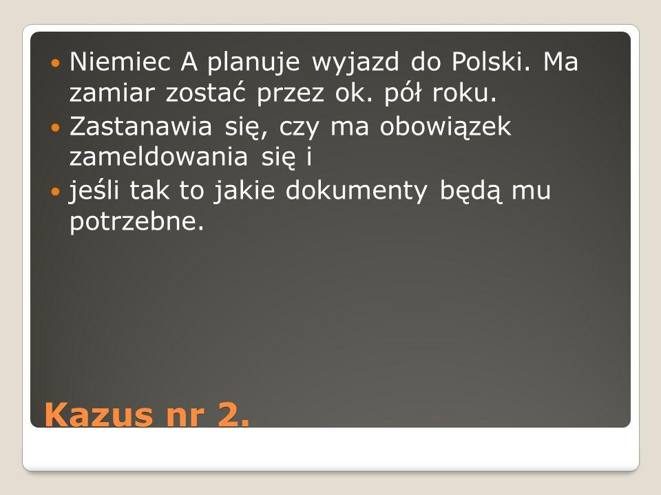 Kazus nr 2. Niemiec A planuje wyjazd do Polski. Ma zamiar zostać przez ok. pół roku. Zastanawia się, czy ma obowiązek zameldowania się i jeśli tak to