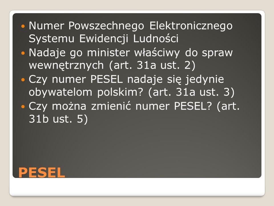 PESEL Numer Powszechnego Elektronicznego Systemu Ewidencji Ludności Nadaje go minister właściwy do spraw wewnętrznych (art. 31a ust. 2) Czy numer PESE