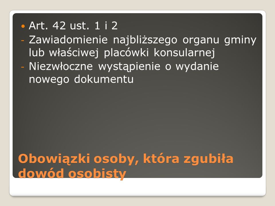Obowiązki osoby, która zgubiła dowód osobisty Art. 42 ust. 1 i 2 - Zawiadomienie najbliższego organu gminy lub właściwej placówki konsularnej - Niezwł