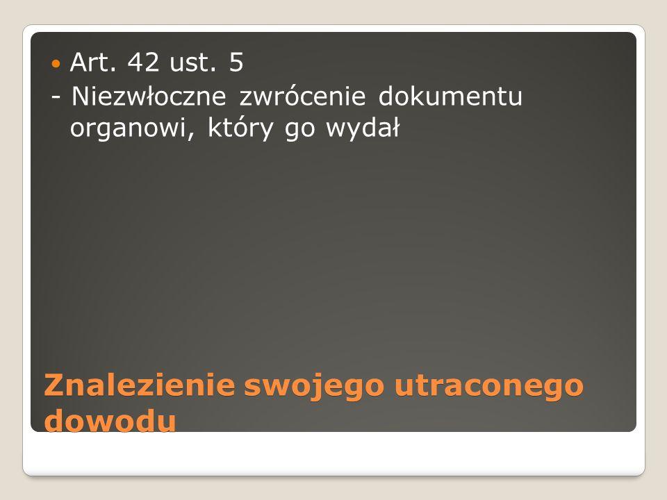 Znalezienie swojego utraconego dowodu Art. 42 ust. 5 - Niezwłoczne zwrócenie dokumentu organowi, który go wydał