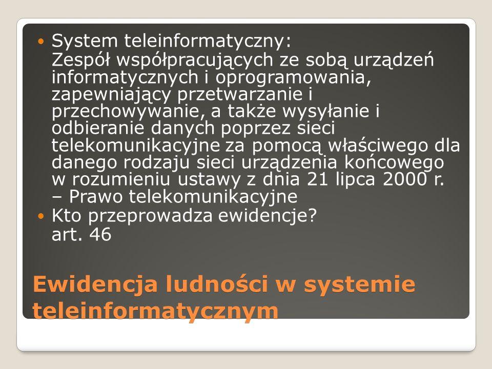 Ewidencja ludności w systemie teleinformatycznym System teleinformatyczny: Zespół współpracujących ze sobą urządzeń informatycznych i oprogramowania,