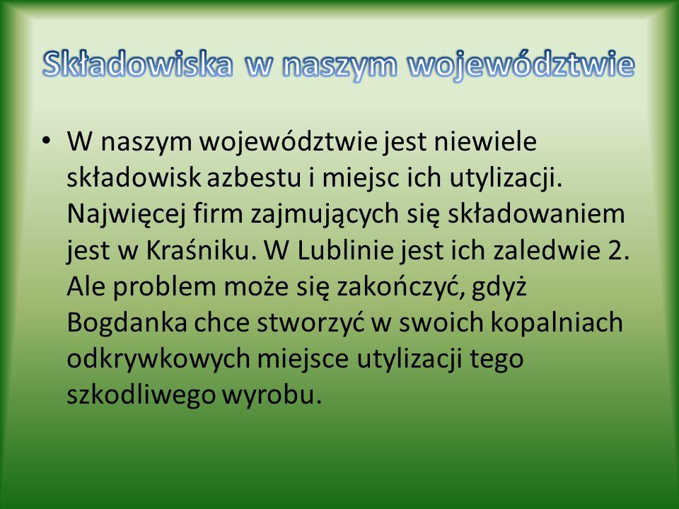 W naszym województwie jest niewiele składowisk azbestu i miejsc ich utylizacji. Najwięcej firm zajmujących się składowaniem jest w Kraśniku. W Lublini