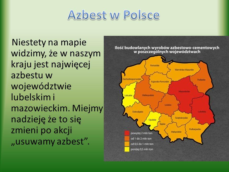 Niestety na mapie widzimy, że w naszym kraju jest najwięcej azbestu w województwie lubelskim i mazowieckim. Miejmy nadzieję że to się zmieni po akcji