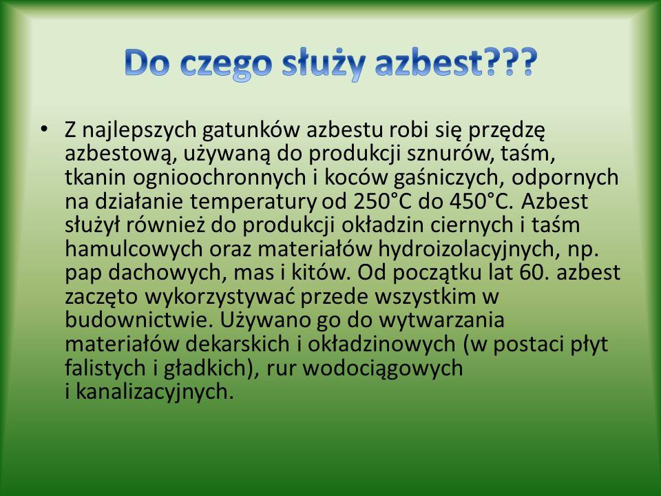 Z najlepszych gatunków azbestu robi się przędzę azbestową, używaną do produkcji sznurów, taśm, tkanin ognioochronnych i koców gaśniczych, odpornych na