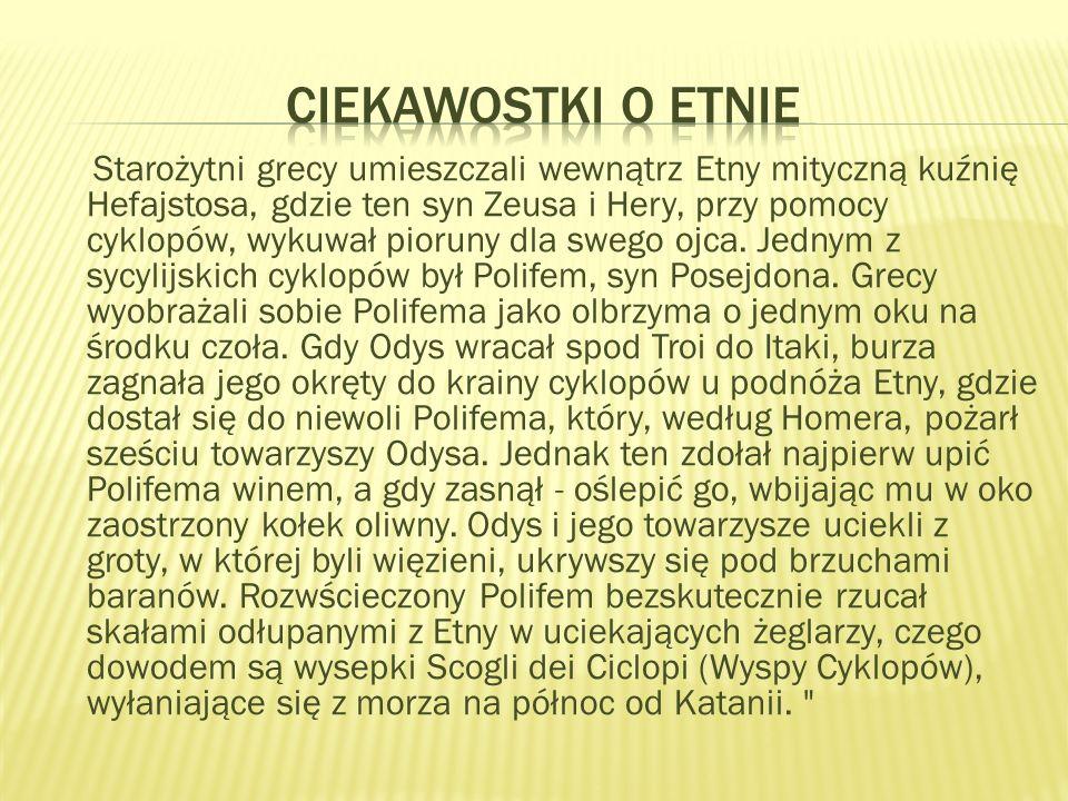 Starożytni grecy umieszczali wewnątrz Etny mityczną kuźnię Hefajstosa, gdzie ten syn Zeusa i Hery, przy pomocy cyklopów, wykuwał pioruny dla swego ojc