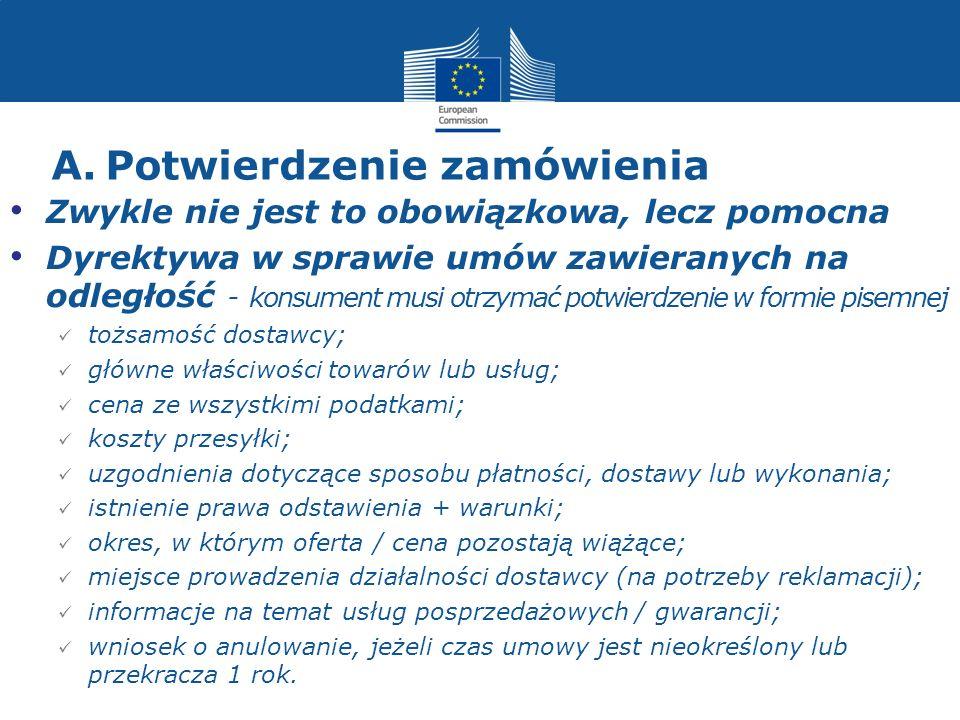 A.Potwierdzenie zamówienia Zwykle nie jest to obowiązkowa, lecz pomocna Dyrektywa w sprawie umów zawieranych na odległość - konsument musi otrzymać po