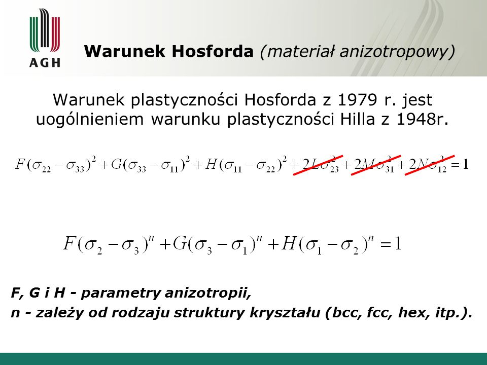 Warunek Hosforda (materiał anizotropowy) Warunek plastyczności Hosforda z 1979 r. jest uogólnieniem warunku plastyczności Hilla z 1948r. F, G i H - pa