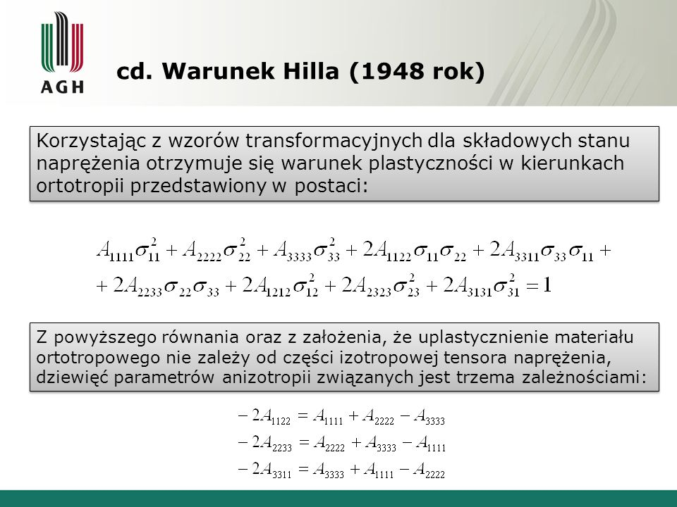 cd. Warunek Hilla (1948 rok) Z powyższego równania oraz z założenia, że uplastycznienie materiału ortotropowego nie zależy od części izotropowej tenso