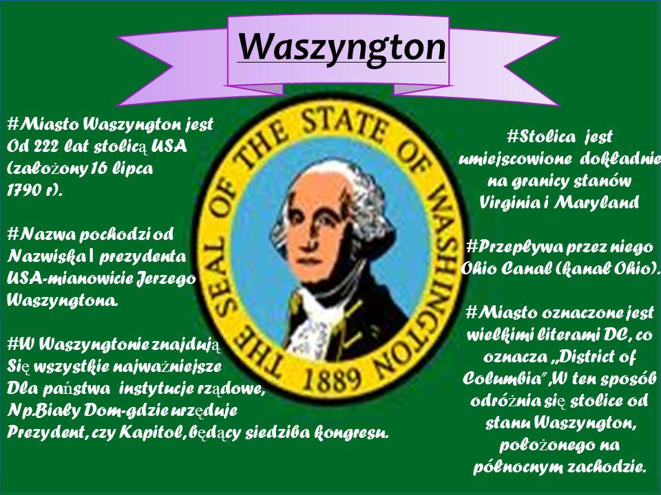 #Miasto Waszyngton jest Od 222 lat stolic ą USA (zało ż ony 16 lipca 1790 r).