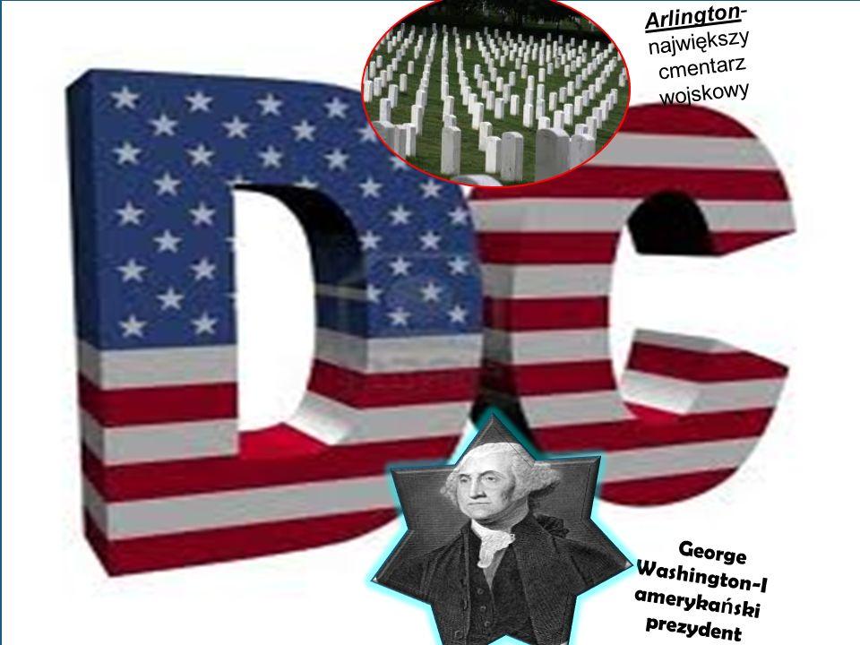 GGeorge Washington-I ameryka ń ski prezydent Arlington- największy cmentarz wojskowy