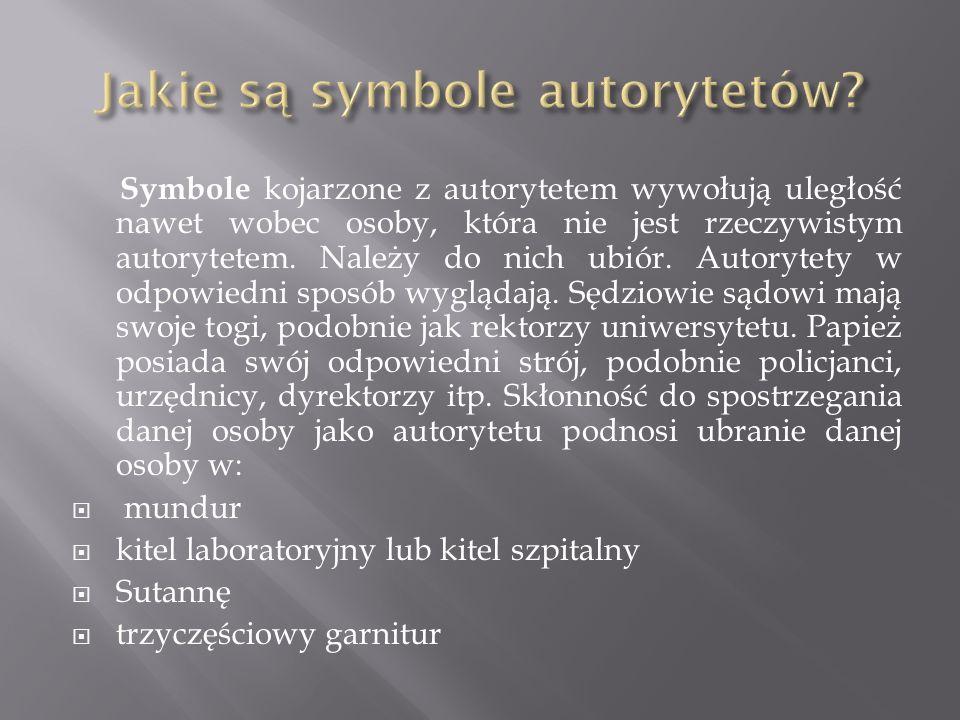 Symbole kojarzone z autorytetem wywołują uległość nawet wobec osoby, która nie jest rzeczywistym autorytetem. Należy do nich ubiór. Autorytety w odpow