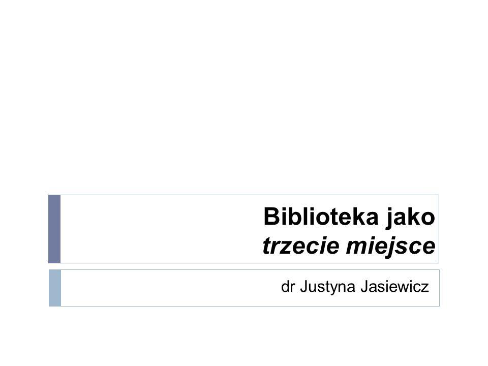 Biblioteka jako trzecie miejsce dr Justyna Jasiewicz