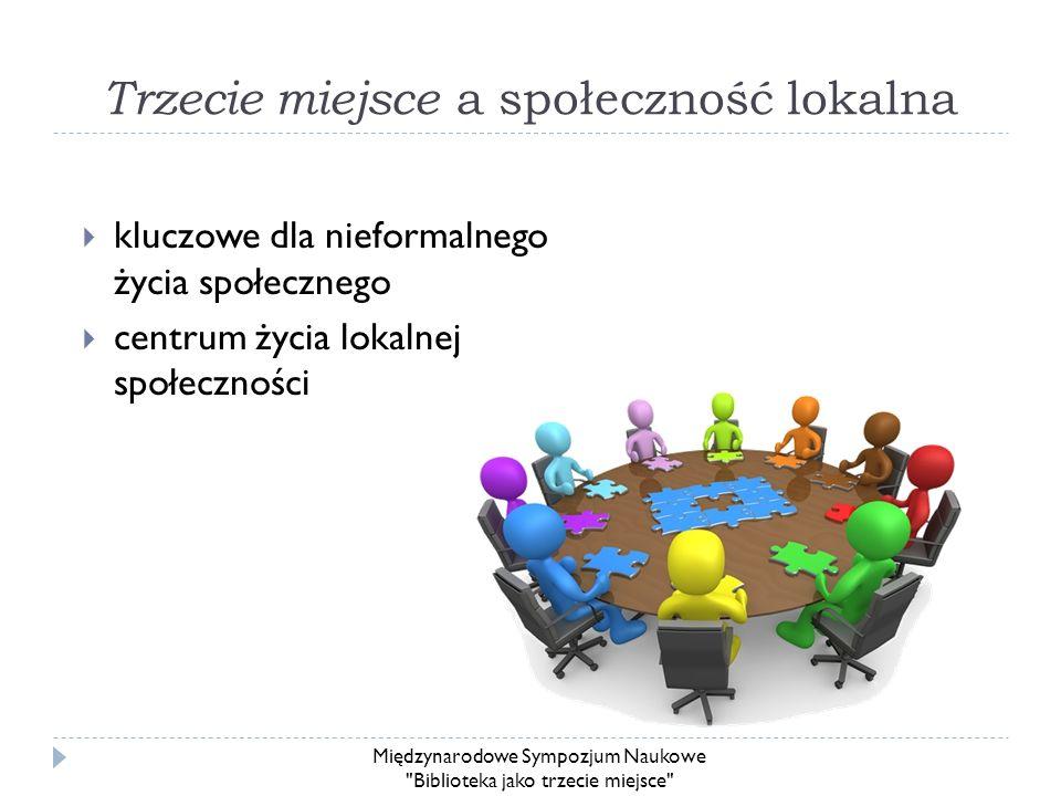Trzecie miejsce a społeczność lokalna kluczowe dla nieformalnego życia społecznego centrum życia lokalnej społeczności Międzynarodowe Sympozjum Naukow