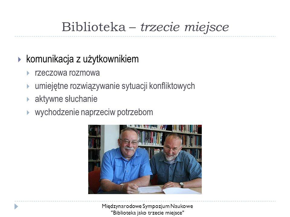Biblioteka – trzecie miejsce komunikacja z użytkownikiem rzeczowa rozmowa umiejętne rozwiązywanie sytuacji konfliktowych aktywne słuchanie wychodzenie
