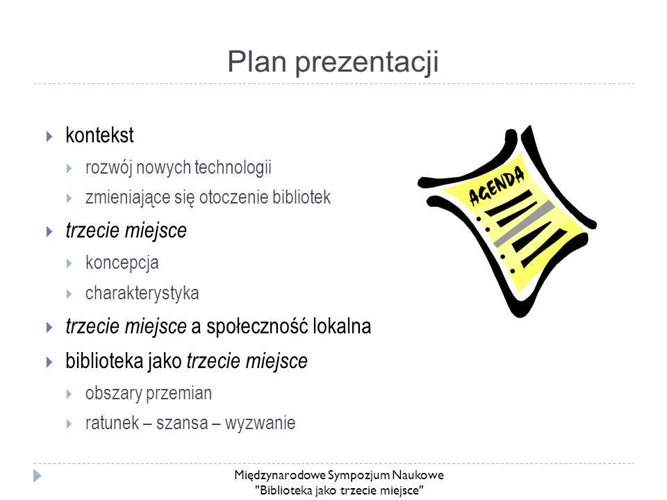 Plan prezentacji kontekst rozwój nowych technologii zmieniające się otoczenie bibliotek trzecie miejsce koncepcja charakterystyka trzecie miejsce a sp