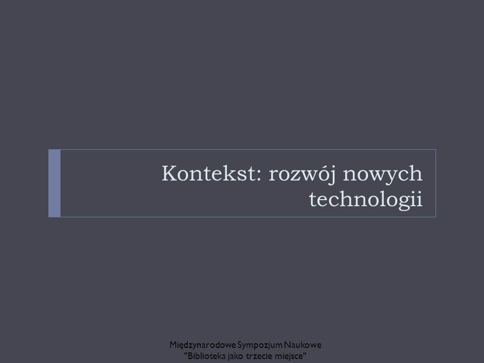 Kontekst: rozwój nowych technologii Międzynarodowe Sympozjum Naukowe
