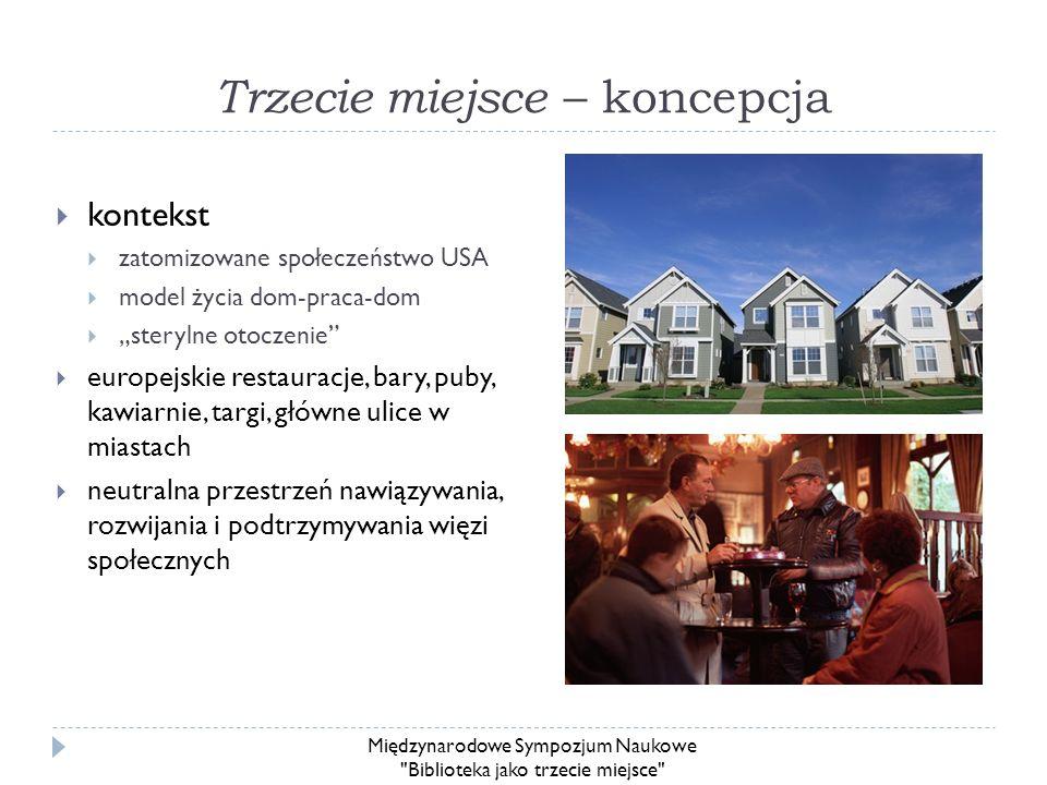 Trzecie miejsce – koncepcja kontekst zatomizowane społeczeństwo USA model życia dom-praca-dom sterylne otoczenie europejskie restauracje, bary, puby,