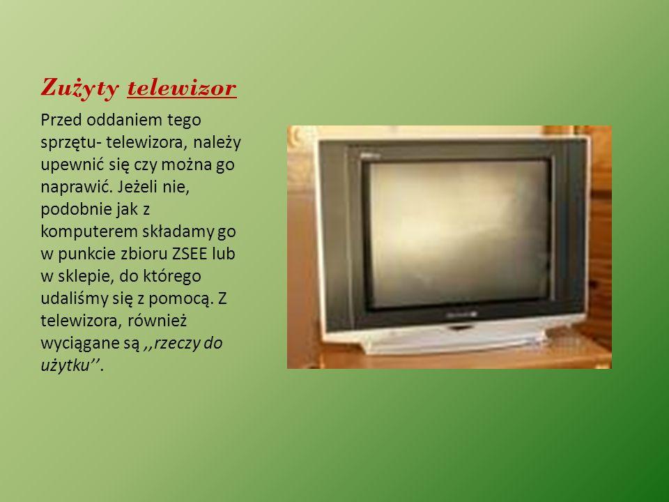 Zu ż yty telewizor Przed oddaniem tego sprzętu- telewizora, należy upewnić się czy można go naprawić. Jeżeli nie, podobnie jak z komputerem składamy g