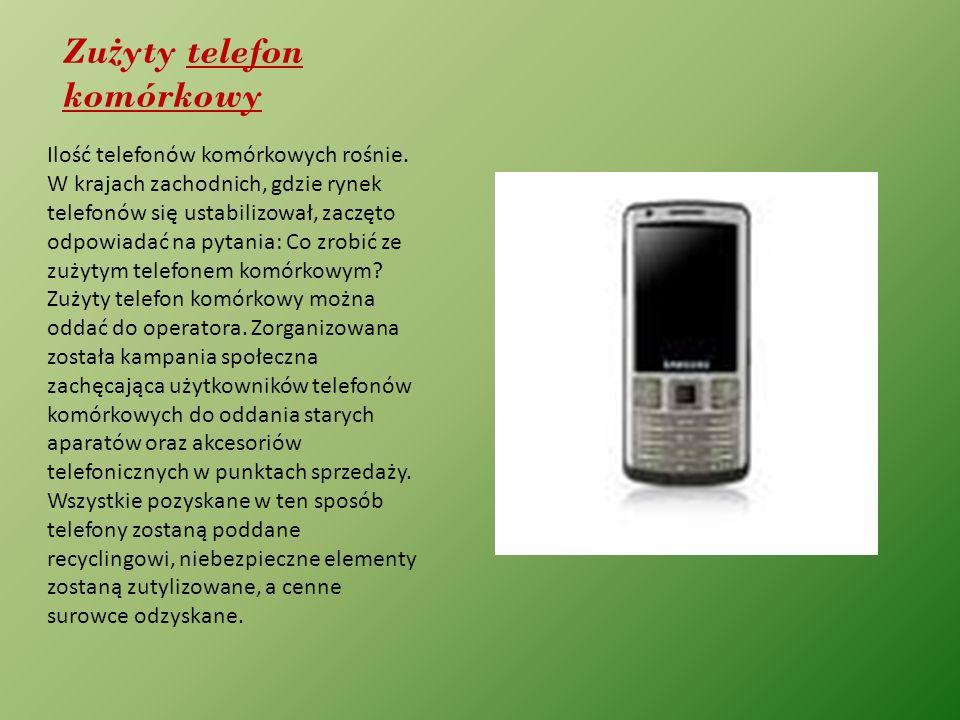 Zu ż yty telefon komórkowy Ilość telefonów komórkowych rośnie. W krajach zachodnich, gdzie rynek telefonów się ustabilizował, zaczęto odpowiadać na py