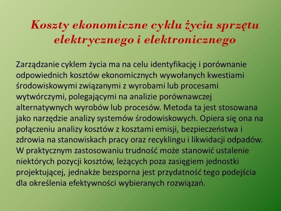 Koszty ekonomiczne cyklu ż ycia sprz ę tu elektrycznego i elektronicznego Zarządzanie cyklem życia ma na celu identyfikację i porównanie odpowiednich