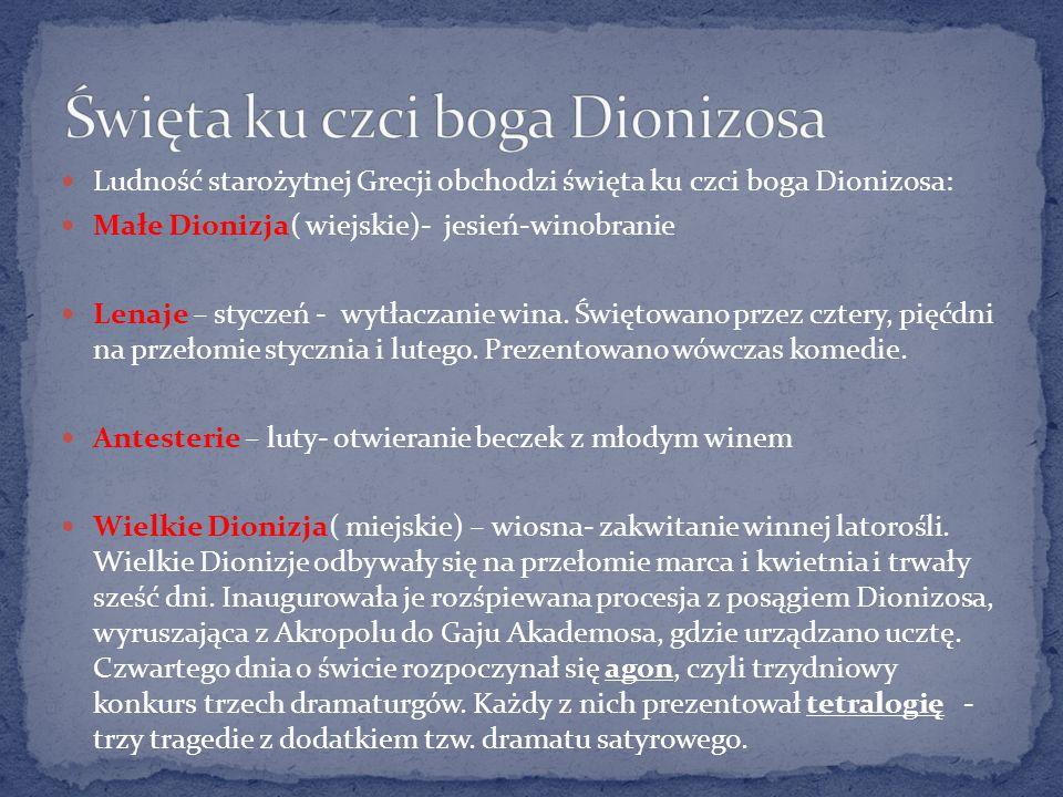 Ludność starożytnej Grecji obchodzi święta ku czci boga Dionizosa: Małe Dionizja( wiejskie)- jesień-winobranie Lenaje – styczeń - wytłaczanie wina. Św