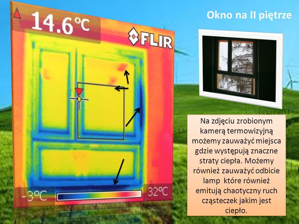 Okno na II piętrze Na zdjęciu zrobionym kamerą termowizyjną możemy zauważyć miejsca gdzie występują znaczne straty ciepła. Możemy również zauważyć odb