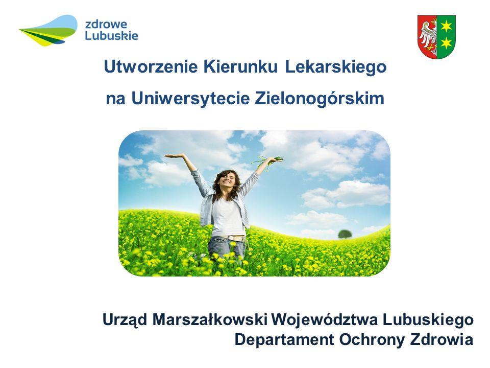 Urząd Marszałkowski Województwa Lubuskiego Departament Ochrony Zdrowia Utworzenie Kierunku Lekarskiego na Uniwersytecie Zielonogórskim
