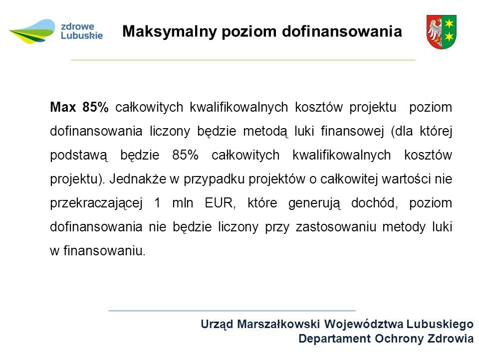 Urząd Marszałkowski Województwa Lubuskiego Departament Ochrony Zdrowia Max 85% całkowitych kwalifikowalnych kosztów projektu poziom dofinansowania lic