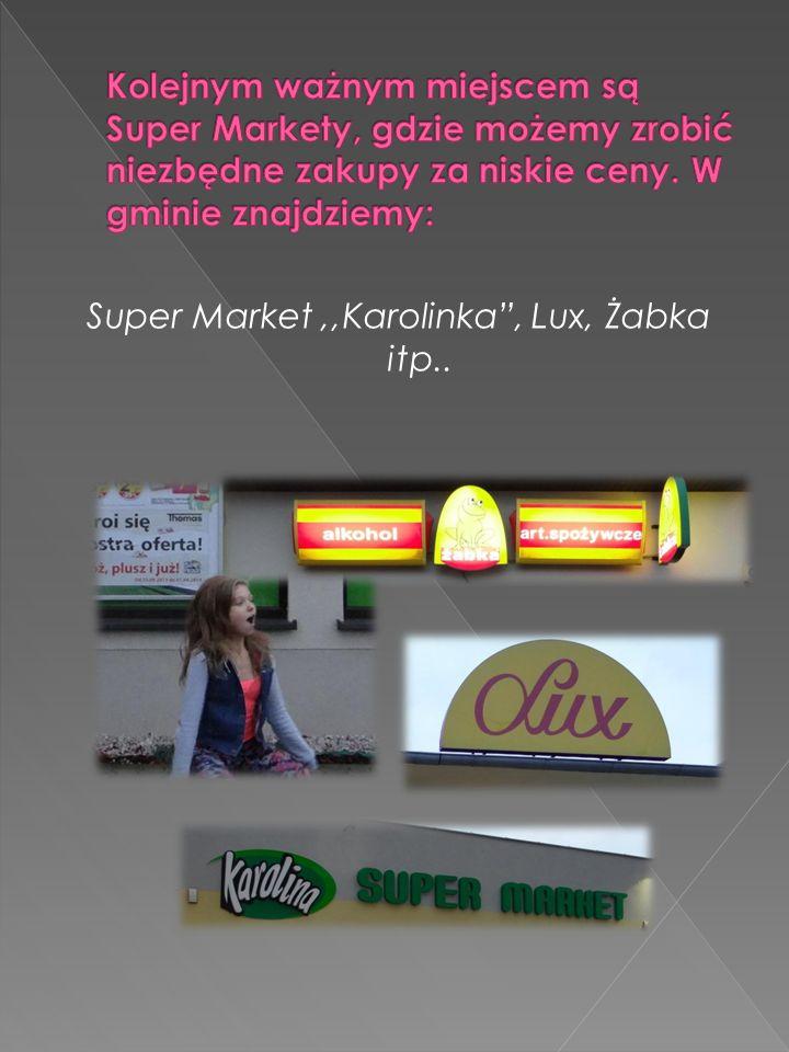 Super Market,,Karolinka, Lux, Żabka itp..