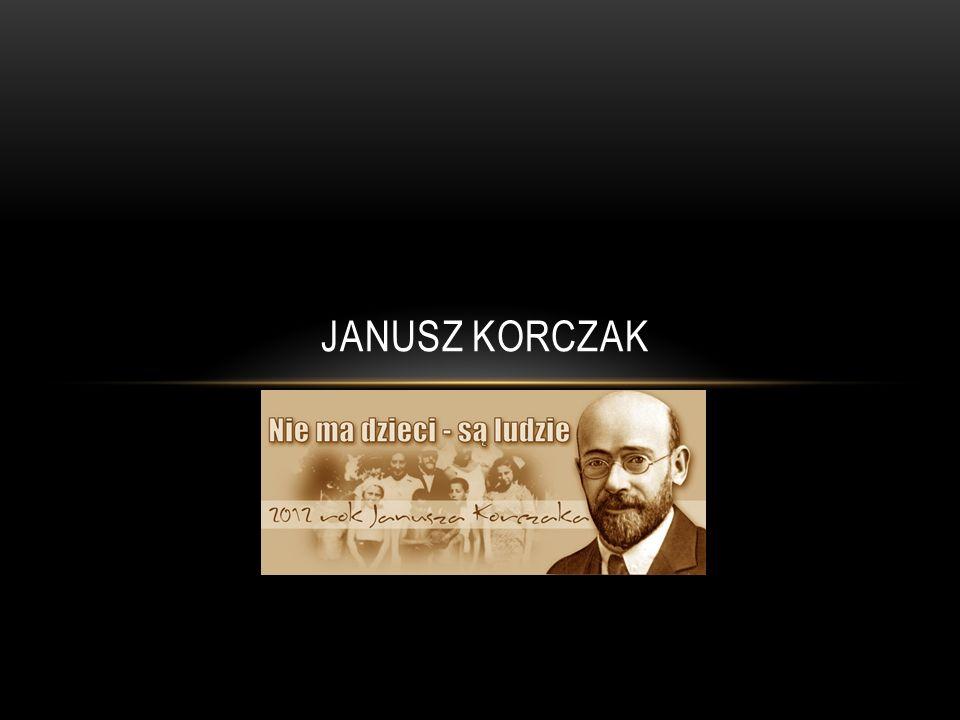 JANUSZ KORCZAK, właśc.Henryk Goldszmit ur. 22 lipca 1878 lub 1879 r.