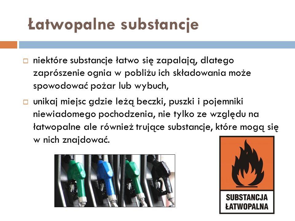 Łatwopalne substancje niektóre substancje łatwo się zapalają, dlatego zaprószenie ognia w pobliżu ich składowania może spowodować pożar lub wybuch, un