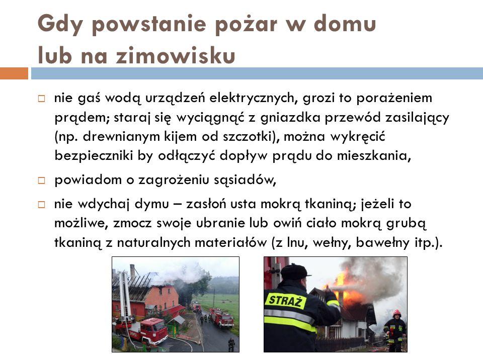 Gdy powstanie pożar w domu lub na zimowisku nie gaś wodą urządzeń elektrycznych, grozi to porażeniem prądem; staraj się wyciągnąć z gniazdka przewód z