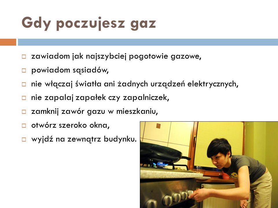 Gdy poczujesz gaz zawiadom jak najszybciej pogotowie gazowe, powiadom sąsiadów, nie włączaj światła ani żadnych urządzeń elektrycznych, nie zapalaj za