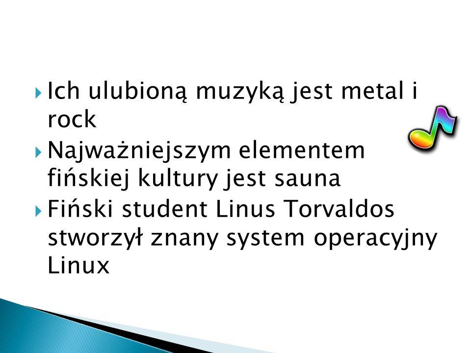 Ich ulubioną muzyką jest metal i rock Najważniejszym elementem fińskiej kultury jest sauna Fiński student Linus Torvaldos stworzył znany system operac