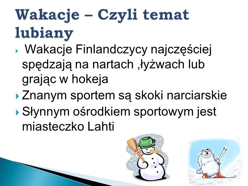 Wakacje Finlandczycy najczęściej spędzają na nartach,łyżwach lub grając w hokeja Znanym sportem są skoki narciarskie Słynnym ośrodkiem sportowym jest