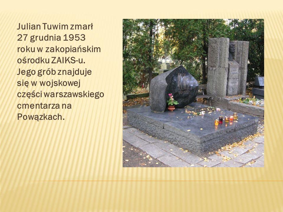 Julian Tuwim zmarł 27 grudnia 1953 roku w zakopiańskim ośrodku ZAIKS-u. Jego grób znajduje się w wojskowej części warszawskiego cmentarza na Powązkach