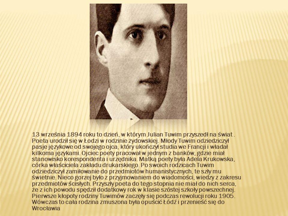 13 września 1894 roku to dzień, w którym Julian Tuwim przyszedł na świat. Poeta urodził się w Łodzi w rodzinie żydowskiej. Młody Tuwim odziedziczył pa
