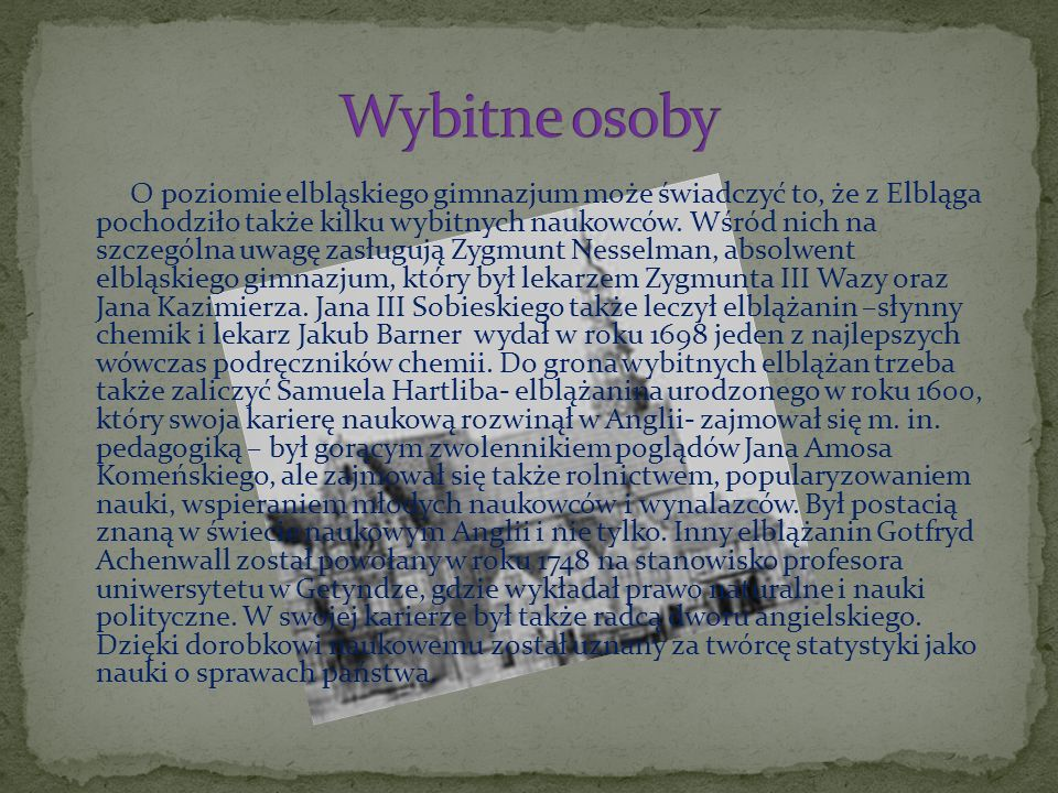 O poziomie elbląskiego gimnazjum może świadczyć to, że z Elbląga pochodziło także kilku wybitnych naukowców.