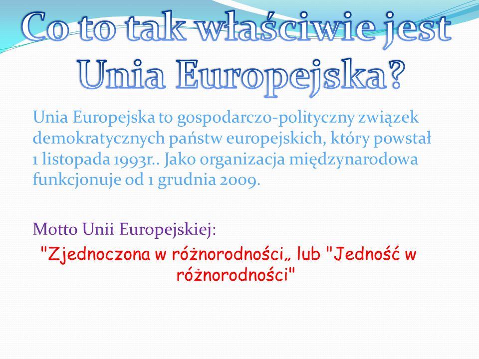 Unia Europejska to gospodarczo-polityczny związek demokratycznych państw europejskich, który powstał 1 listopada 1993r.. Jako organizacja międzynarodo