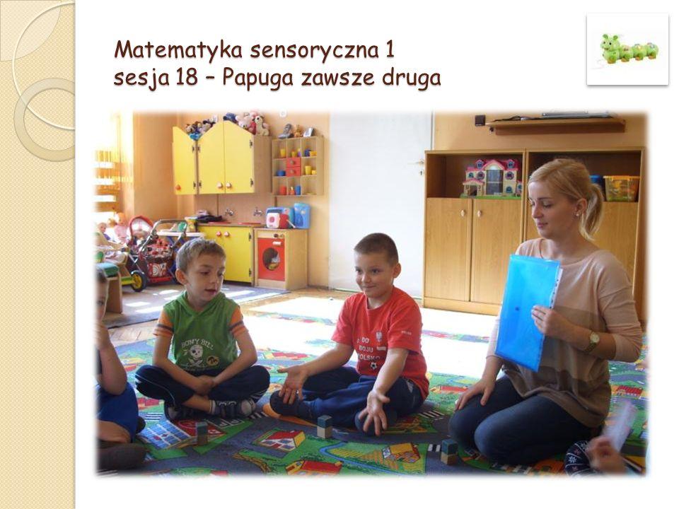 Matematyka sensoryczna 1 sesja 18 – Papuga zawsze druga