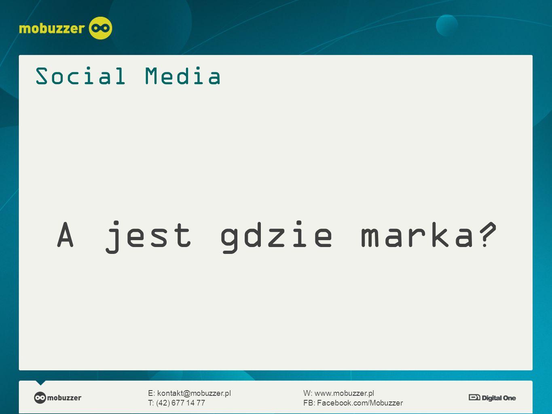 A jest gdzie marka? E: kontakt@mobuzzer.plW: www.mobuzzer.pl T: (42) 677 14 77FB: Facebook.com/Mobuzzer Social Media