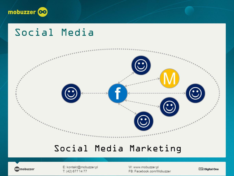 E: kontakt@mobuzzer.plW: www.mobuzzer.pl T: (42) 677 14 77FB: Facebook.com/Mobuzzer f Social Media Marketing M Social Media