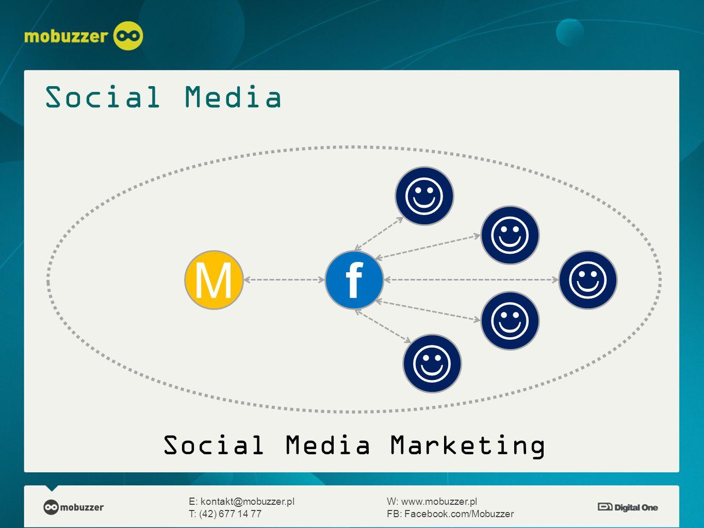 E: kontakt@mobuzzer.plW: www.mobuzzer.pl T: (42) 677 14 77FB: Facebook.com/Mobuzzer f M Social Media Marketing Social Media